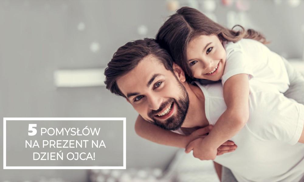 5 pomysłów na prezent na Dzień Ojca!