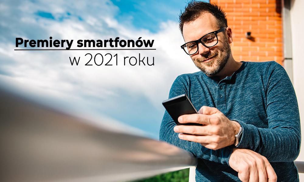Najbardziej wyczekiwane telefony 2021!