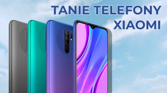 Który z tanich telefonów Xiaomi jest najlepszy?