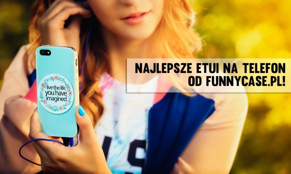 Najlepsze etui na telefon od Funnycase.pl !