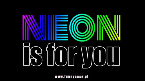 NEON IS FOR YOU – etui na telefon od Funnycase.pl!